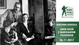 Czytaj więcej o: Jeden dzień z Marszałkiem Piłsudskim (Rodzinna Niedziela)