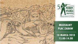 """Czytaj więcej o: """"Zapomniani żołnierze"""". Muzealny Plac Zabaw (18 marca)"""