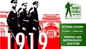 """Czytaj więcej o: Otwarcie wystawy """"Pierwsze lata niepodległości – Białystok"""" (19 lutego 2019)"""