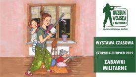 """Czytaj więcej o: Otwarcie wystawy: """"Zabawki militarne"""" (26 czerwca br.)"""