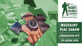 Czytaj więcej o: Muzealny Plac Zabaw. Żołnierzem być (29 lutego)
