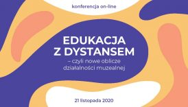 """Czytaj więcej o: Konferencja on-line: """"Edukacja z dystansem – czyli nowe oblicza działalności muzealnej"""" (21 listopada)"""