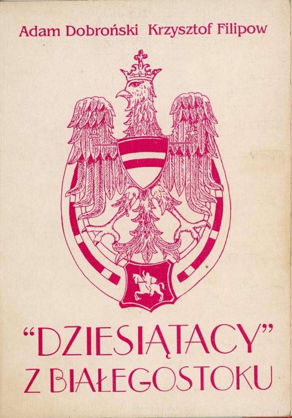 """1992 Adam Dobroński, """"Dziesiątacy z Białegostoku"""". 10. Pułk Ułanów Litewskich"""