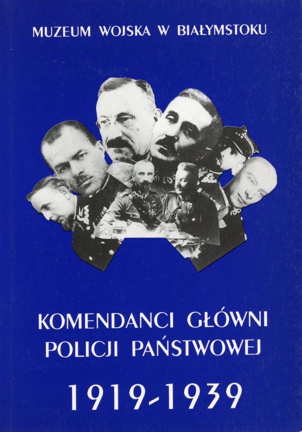 1997 Marek Gajewski, Krzysztof Filipow, Komendanci główni Policji Państwowej 1919-1939