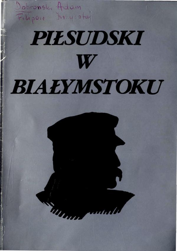 1993 Adam Dobroński, Krzysztof Filipow, Piłsudski w Białymstoku: honorowy obywatel miasta 21 VIII 1921 r.