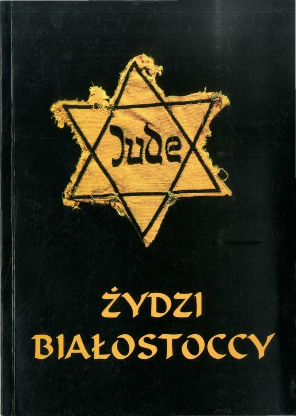 2003 Żydzi białostoccy: getto, KL Stutthoff, KL Auschwitz, red. Krzysztof Filipow, Urszula Kraśnicka